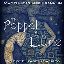 The Poppet and the Lune: An Original Fairytale (       UNABRIDGED) by Madeline Claire Franklin Narrated by Elizabeth Basalto