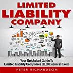 Limited Liability Company: Your Quickstart Guide to Limited Liability Companies | Peter Richardson