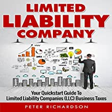 Limited Liability Company: Your Quickstart Guide to Limited Liability Companies Audiobook by Peter Richardson Narrated by Dave Wright