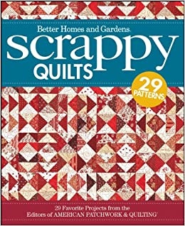 Scrappy Quilts 29 Favorite Projects From The Editors Of