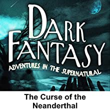 Dark Fantasy: The Curse of the Neanderthal  by George Hamaker Narrated by Scott Bishop