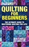 Quilting: The Ultimate Guide to Maste...