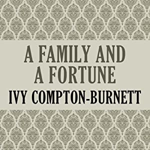 A Family and a Fortune | [Ivy Compton-Burnett]