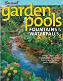 Garden Pools. Fountains & Waterfalls: Design Ideas and Installation Techniques for Natural Looking Water Features (Sunset Books)