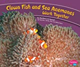 img - for Clown Fish and Sea Anemones Work Together (Animals Working Together) book / textbook / text book