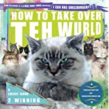 How to Take Over Teh Wurld: A LOLcat Guide 2 Winningby Professor Happycat