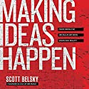 Making Ideas Happen: Overcoming the Obstacles Between Vision and Reality Audiobook by Scott Belsky Narrated by Don Hagen
