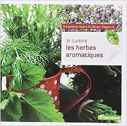 je cuisine les herbes aromatiques amandine geers olivier degorce livres. Black Bedroom Furniture Sets. Home Design Ideas