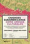 Ciudades sudamericanas como arenas cu...