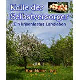 """Kalle der Selbstversorger - Ein krisenfestes Landlebenvon """"Karl-Heinz Lenz"""""""