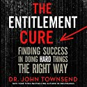 The Entitlement Cure: Finding Success in Doing Hard Things the Right Way (       UNABRIDGED) by John Townsend Narrated by John Townsend