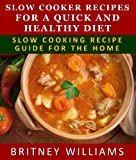 Slow Cooker Recipes For A Quick And Healthy Diet - Crockpot Recipe Guide For The Home