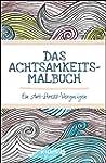 Das Achtsamkeits-Malbuch: Ein Anti-St...
