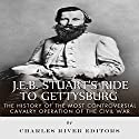 J.E.B. Stuart's Ride to Gettysburg: The History of the Most Controversial Cavalry Operation of the Civil War Audiobook by  Charles River Editors Narrated by Christopher Hudspeth