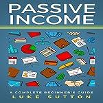 Passive Income: A Complete Beginner's Guide | Luke Sutton