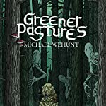 Greener Pastures | Michael Wehunt