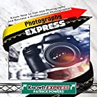 Photography Express: Know How to Get into Photography and Become a Professional Photographer: KnowIt Express Hörbuch von  KnowIt Express, Patrick Powers Gesprochen von:  KnowIt Express