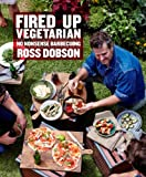 Fired Up Vegetarian: No nonsense barbecuing