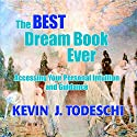 The Best Dream Book Ever: Accessing Your Personal Intuition and Guidance (       UNABRIDGED) by Kevin J Todeschi Narrated by Scott R. Pollak