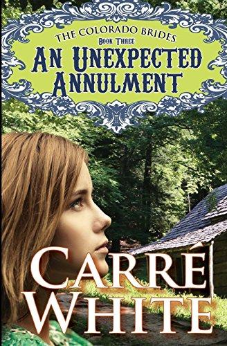 An Unexpected Annulment: Volume 3 (The Colorado Brides Series)