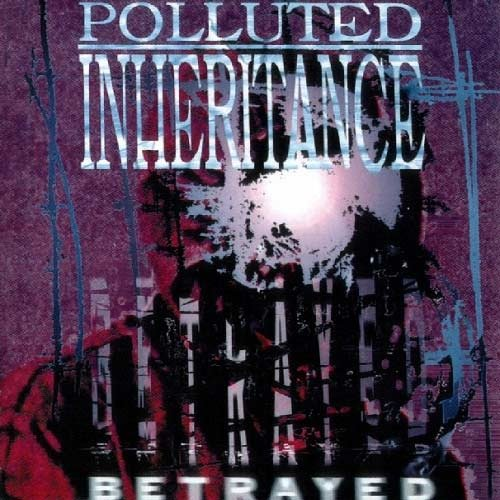 Polluted Inheritance-Betrayed-REISSUE-CD-FLAC-2013-mwnd Download