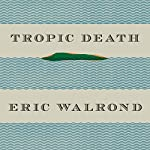 Tropic Death | Eric Walrond,Arnold Rampersad - introduction