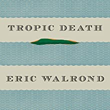 Tropic Death (       UNABRIDGED) by Eric Walrond, Arnold Rampersad - introduction Narrated by Prentice Onayemi