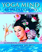 Yoga  Mind: 45 Meditations for Inner Peace, Prosperity and  Protection
