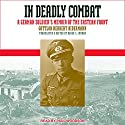 In Deadly Combat: A German Soldier's Memoir of the Eastern Front Hörbuch von Gottlob Herbert Bidermann, Derek S. Zumbro - translator Gesprochen von: Paul Woodson