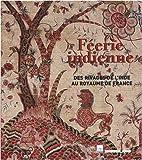 echange, troc Philippe Haudrère, Jacqueline Jacqué, Nicolas Brigitte - Féerie indienne : Des rivages de l'Inde au royaume de France