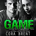 Game (       UNABRIDGED) by Cora Brent Narrated by Stephanie Rose, Soren Gray