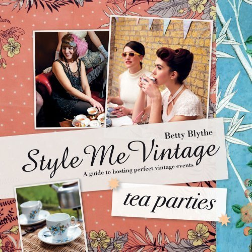 Style Me Vintage: Tea Parties Recipes And Tips For Styling The Perfect Event: A Guide To Hosting Perfect Village Events By Betty Blythe (2012) Hardcover