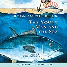 The Young Man and the Sea Audiobook by Rodman Philbrick Narrated by Kirby Heyborne