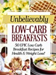 Unbelievably Low Carb Breakfasts: 50...