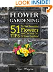 Flower Gardening: 51 Tips To Get Beau...