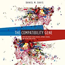The Compatibility Gene: How Our Bodies Fight Disease, Attract Others, and Define Our Selves (       UNABRIDGED) by Daniel M. Davis Narrated by Christopher Grove
