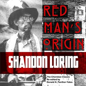 Red Man's Origin: The Legendary Story of His Rise and Fall, His Victories and Defeats and the Prophecy of His Future (Cherokee Chapbooks) (Vol. 1) | [Donald N. Panther-Yates]