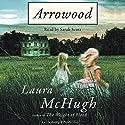 Arrowood: A Novel Audiobook by Laura McHugh Narrated by Sarah Scott