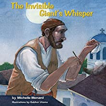 The Invisible Giant's Whisper (       UNABRIDGED) by Michele Menard Narrated by Kathy L Sartin