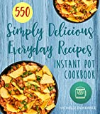 Instant Pot Cookbook: 550 Simply Delicious Everyday Recipes for Your Instant Pot Pressure Cooker (Plus Pictures)