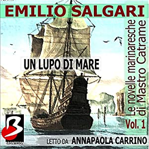 Le novelle marinaresche [The Sailor's Tales], Vol. 01: Un Lupo di Mare Audiobook