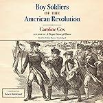 Boy Soldiers of the American Revolution | Caroline Cox