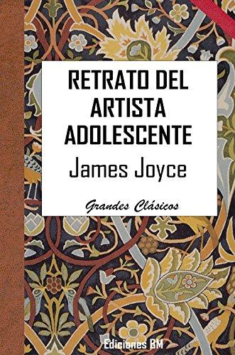 James Joyce - RETRATO DEL ARTISTA ADOLESCENTE (Spanish Edition)