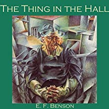 The Thing in the Hall (       UNABRIDGED) by E. F. Benson Narrated by Cathy Dobson