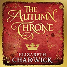 The Autumn Throne | Livre audio Auteur(s) : Elizabeth Chadwick Narrateur(s) : Katie Scarfe
