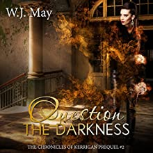 Question the Darkness: The Chronicles of Kerrigan Prequel, Book 2 Audiobook by W. J. May Narrated by Sarah Ann Masse