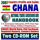 2007 Country Profile and Guide to Ghana - National Travel Guidebook an