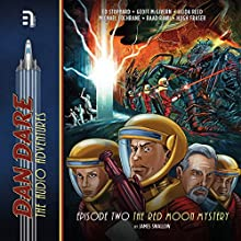 Dan Dare: The Red Moon Mystery Audiobook by James Swallow Narrated by Ed Stoppard, Geoff McGivern, Heida Reed, Michael Cochrane, Raad Rawi