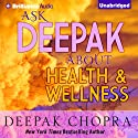 Ask Deepak About Health & Wellness  by Deepak Chopra Narrated by Deepak Chopra, Joyce Bean