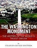 The Washington Monument: The History of the Worlds Tallest Obelisk
